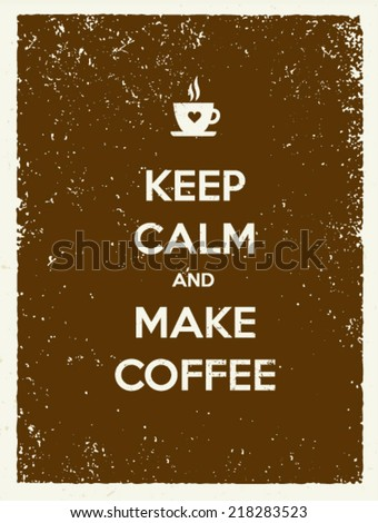 Keep Calm And Make Coffee. Creative Vector Typography Poster Concept - stock vector