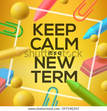 Keep calm it  is a new Term, back to school background, vector illustration. - stock vector