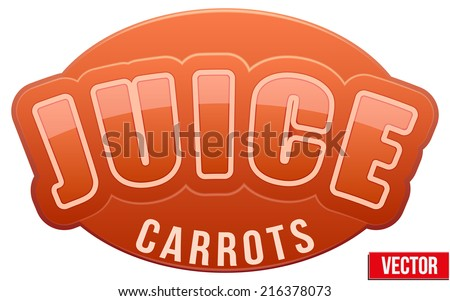 Label for carrots juice. Bright premium quality design. Editable Vector Illustration isolated on white background. - stock vector