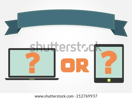 Laptop or tablet with question marks and a ribbon with copy space. Choose between advantages and disadvantages of having a laptop or tablet. Laptop or tablet - stock vector