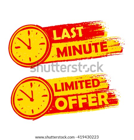 last minute and limited offer with clock signs banners - text in yellow and red drawn labels with symbols, business commerce shopping concept, vector - stock vector