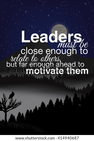 Leaders must be close enough to relate to others, but far enough ahead to motivate them.Motivational poster - stock vector