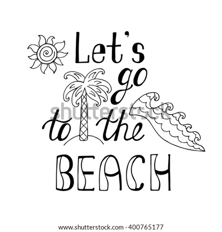 Let's go to the beach. Inspirational quote about summer. Modern typography phrase with hand drawn sun, waves, palm tree. Black and white lettering for print and poster. Holiday quote. - stock vector
