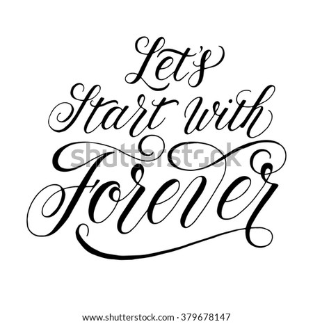 Let's start with Forever. Inspirational quote for wedding and Valentine's day designs. Modern calligraphy and hand lettering with swashes and swirls. Can be used for web and print decorations.  - stock vector