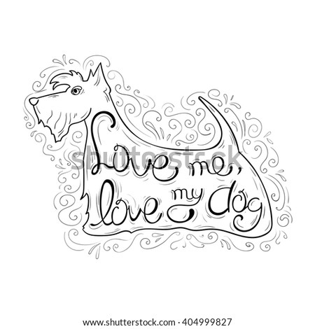 """Lettering. Comic quote about love: """"Love me, love my dog."""" The emblem in the shape of a dog (Scottish terrier). Black-and-white version. - stock vector"""