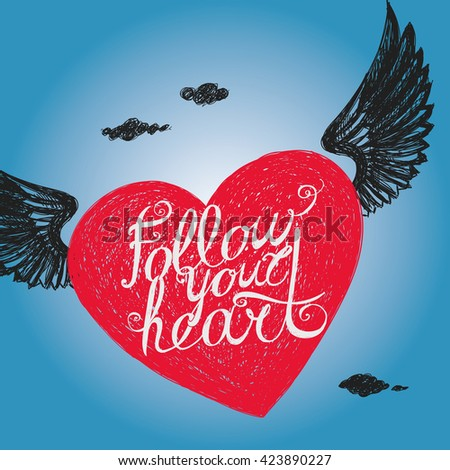 "Lettering ""Follow your heart."" Winged heart on background sky. Hand drawing. - stock vector"