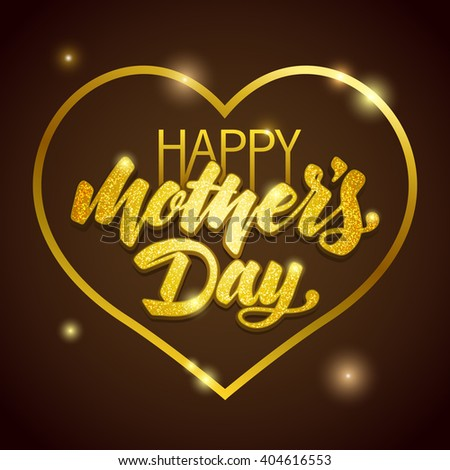 Lettering Happy Mothers Day beautiful greeting card. Bright vector illustration with gold shine texture. - stock vector