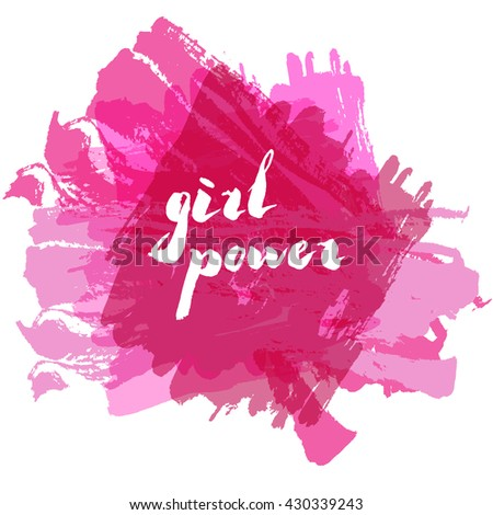 Lettering phrase slogan on feminism girl power with ink splash background in dry brush style. Graphic design element. Can be used as print for poster, t shirt, wall art, postcard. - stock vector