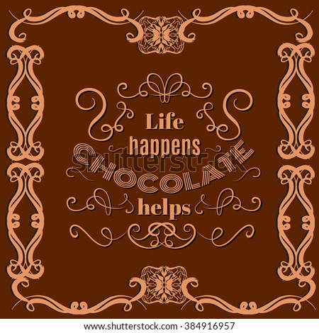 Life happens chocolate helps.Quote typographical background about chocolate with vintage frame made in hand drawn vector style. Trendy creative template for poster, banner,business card - stock vector