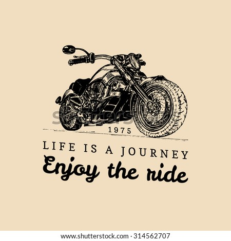 Life is a journey, enjoy the ride. Vector typographic poster. Vector chopper logo. Vector vintage motorcycle. Retro hand sketched motorcycle illustration.  - stock vector