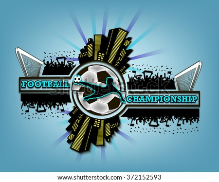 Logo football championship with urban elements and the silhouette football atmosphere on the background of a soccer ball. Vector illustration - stock vector