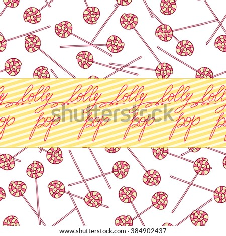 Lolly pop seamless pattern. Candies and lettering on the ribbon. Colored vector illustration. Hand drawn vector. Isolated. - stock vector