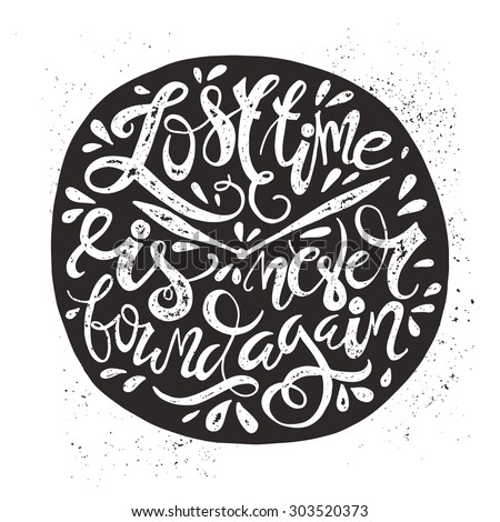 lost time is never found again - hand drawn lettering. Vector black and whote typography design with real texture isolated on white background. - stock vector