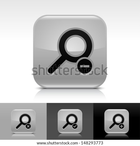 Loupe icon set. Gray color glossy web button with black sign. Rounded square shape with shadow, reflection on white, gray, black background. Vector illustration design element 8 eps  - stock vector