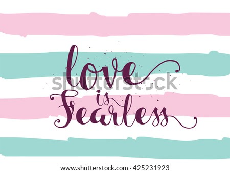 Love is fearless romantic inspirational inscription. Greeting card with calligraphy. Hand drawn lettering. Typography for invitation, banner, poster or clothing design. Vector quote. - stock vector