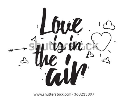 Love is in the air. Greeting card with calligraphy. Valentines day. Hand drawn design elements. Romantic inspirational quote. Black and white. - stock vector