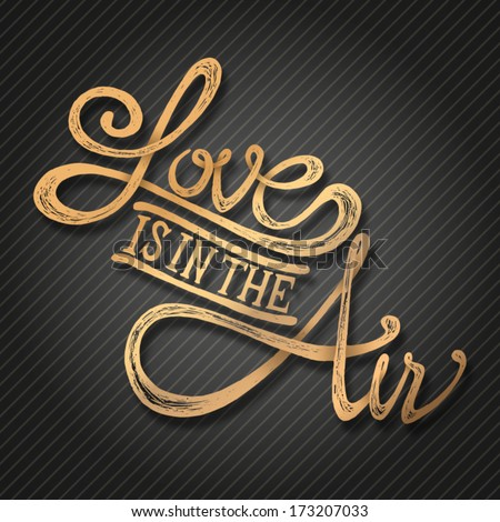 Love is in the air - Hand drawn quotes, gold with shadow - stock vector