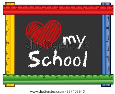 Love my School chalk text with red heart on blackboard with multi color ruler frame for preschool, daycare, kindergarten, elementary, nursery school. Isolated on white background.  - stock vector