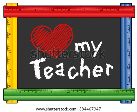 Love my Teacher, chalk text with big red heart on blackboard with multi color ruler frame for class room and school events. Isolated on white background. EPS8 compatible.  - stock vector