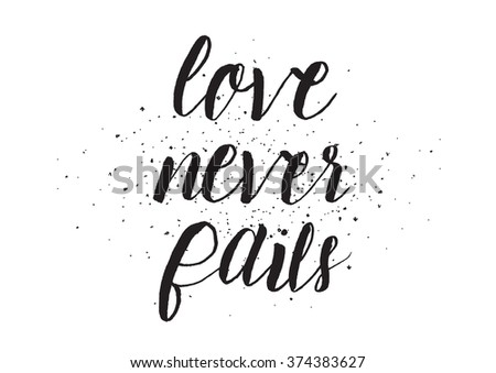 Love never fails inscription. Greeting card with calligraphy. Hand drawn design. Black and white. Usable as photo overlay. - stock vector