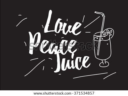 Love peace juice inscription. Greeting card with calligraphy. Hand drawn design elements. Black and white. Usable as photo overlay. - stock vector