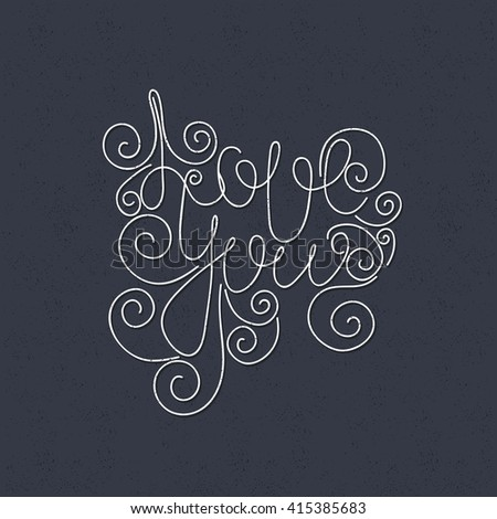 Love you. Decorative letter. Hand drawn lettering. Quote. Vector hand-painted illustration. Decorative inscription. Font, motivational poster. Vintage illustration. Romantic vector typography. Poster. - stock vector