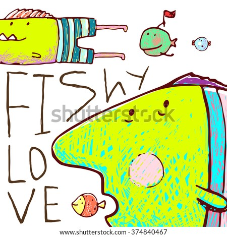 Lovely Cartoon Funny Fish Love Greeting Card Design Hand Drawn. Humorous cartoon hand drawn colorful fish lettering fishy love. Pencil style. EPS10 vector has no background color. - stock vector