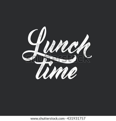 Lunch time. Modern script lettering, food themed typographic design. Vector vintage letterpress effect, black background. - stock vector