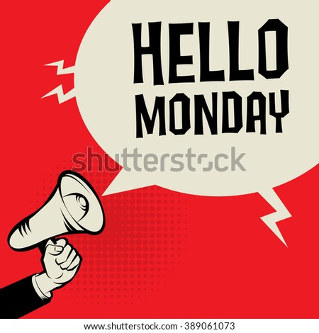 Megaphone Hand, business concept with text Hello Monday, vector illustration - stock vector