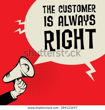 Megaphone Hand, business concept with text The Customer is Always Right, vector illustration - stock vector