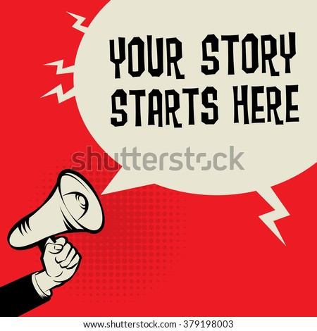 Megaphone Hand, business concept with text Your Story Starts Here, vector illustration - stock vector