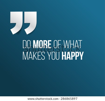 Minimalistic text lettering of an inspirational quotation saying Do more of what makes you happy - stock vector