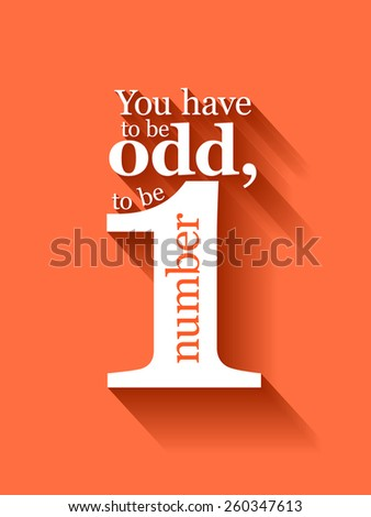 Minimalistic text lettering of an inspirational saying You have to be odd to be number one - stock vector