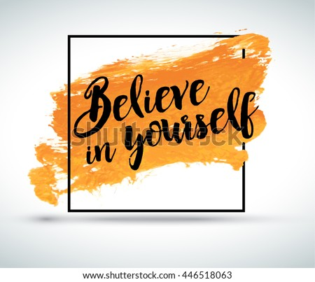 Modern inspirational creative quote on watercolor background: Believe in yourself - stock vector