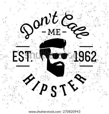 """monochrome black and white vintage label badge or logo """" I'm Not A Hipster """" with head beard glasses ( T-Shirt Print ) - stock vector"""