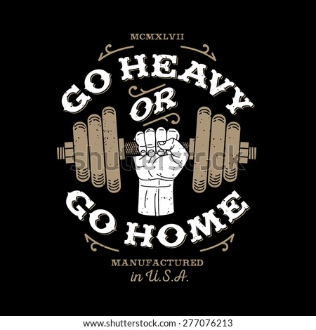 """monochrome fitness bodybuilding hipster vintage label , badge """" go heavy or go home """" for flayer poster logo or t-shirt print with arm hand and dumbbell - stock vector"""