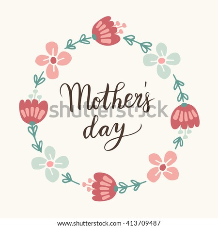 Mothers day greeting card, invitation. Handwritten brush script, lettering. Calligraphic design. Floral wreath. Stock vector illustration - stock vector
