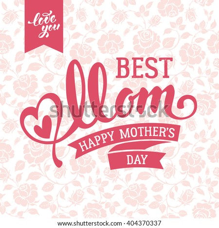 Mothers Day Lettering Calligraphic Design on Ornate Background. Happy Mothers Day Inscription. Best Mom. Vector Illustration For Greeting Card and Other Print Templates. - stock vector