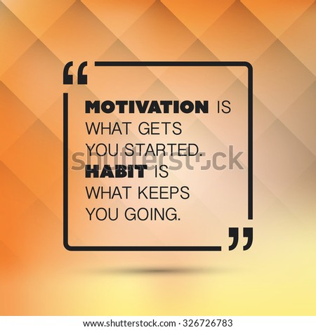Motivation Is What Gets You Started. Habit Is What Keeps You Going. - Inspirational Quote, Slogan, Saying on an Abstract Yellow Background - stock vector