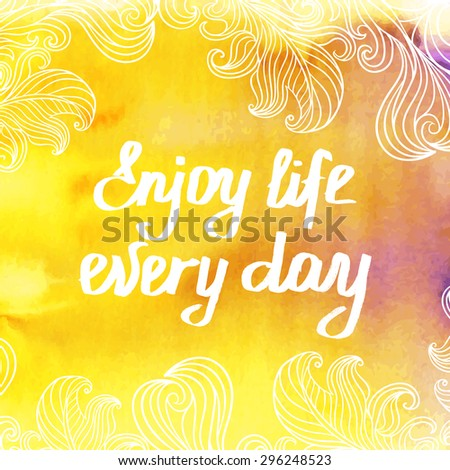 """Motivation phrase """"Enjoy Life Every Day"""" on colored watercolor background. Hand-drawing lettering. Vector illustration - stock vector"""