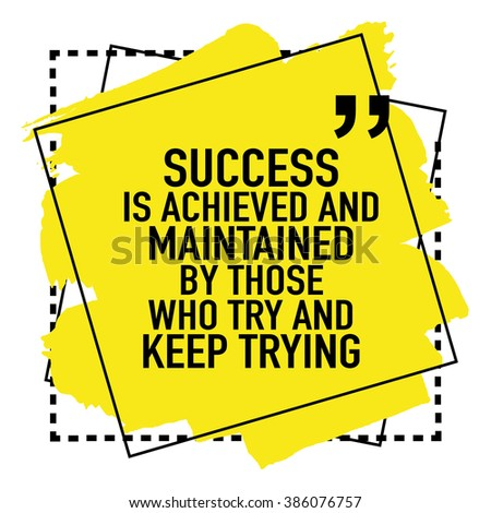 Motivational inspirational quote / Success is achieved and maintained by those who try and keep trying - stock vector