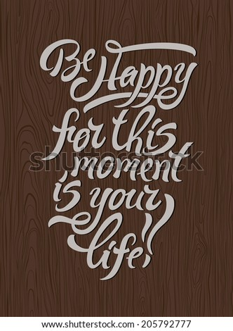 Motivational poster. Be Happy for this moment is your life! - stock vector