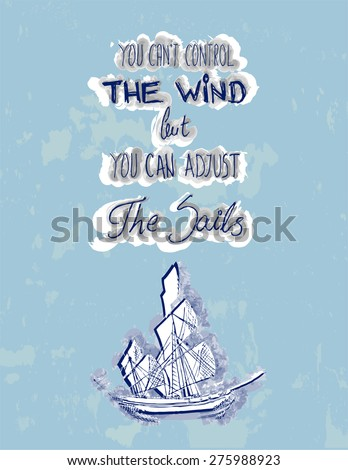 Motivational quote poster-You can't control the wind but you can adjust the sails - stock vector