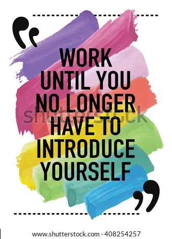 Motivational quote / Work until you no longer have to introduce yourself - stock vector