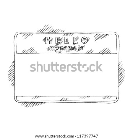 Name tag sticker HELLO my name is on white background. Blank badge painted handmade draw ink sketch technique. This vector illustration clip-art element for design saved in 8 eps - stock vector