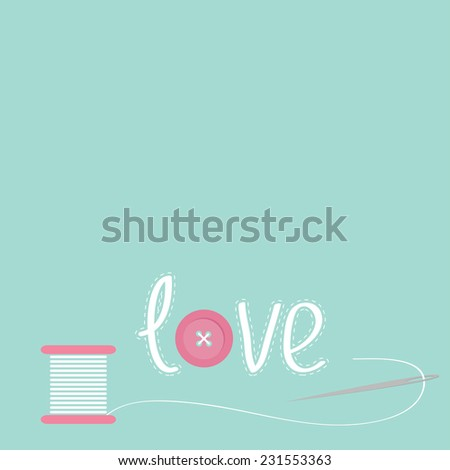 Needle and spool of thread with button applique word love  Flat desigh  Vector illustration - stock vector
