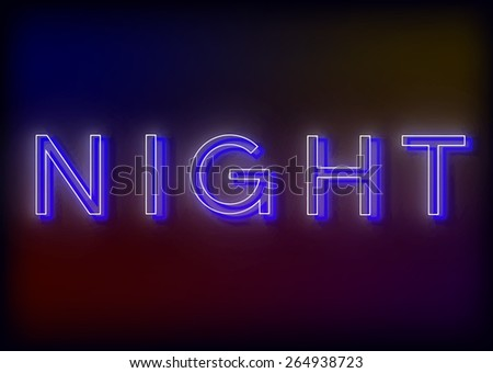 Neon Night. Night  neon sign, design for your business. Bright attracts the attention of a luminous sign saying - Night . Glowing Night. EPS10 vector image. - stock vector
