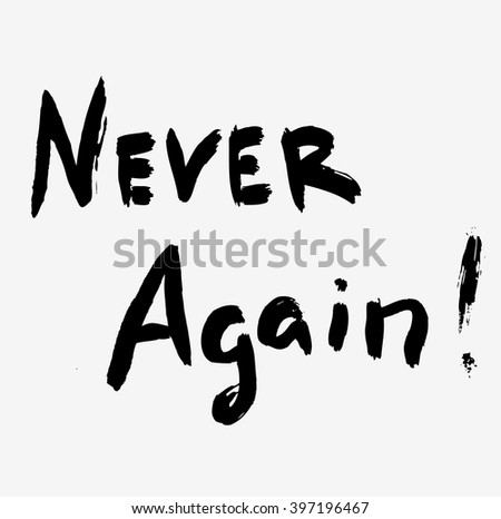 Never again calligraphy hewer again handwriting, never again on white, never again lettering, never again on white, never again words, never again inscription, never again slogan, never again word - stock vector