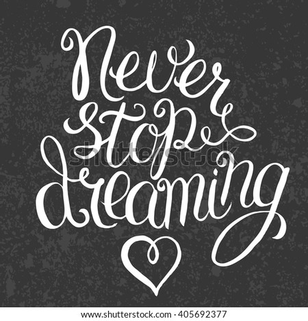 Never stop dreaming - hand lettering Inspirational quote, typography poster or card  - stock vector