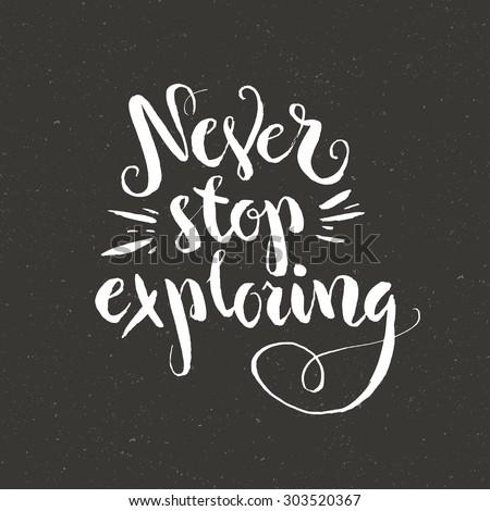 Never stop exploring - perfect design element for housewarming poster, t-shirt design. Handdrawn lettering. Vector art. - stock vector